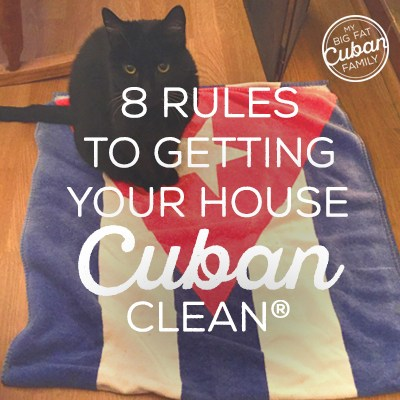 8 Rules to Getting Your House Cuban Clean®
